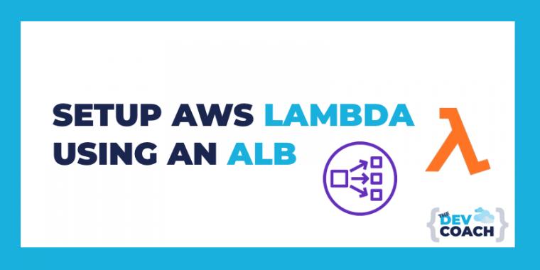 Setup AWS Lambda Using An ALB