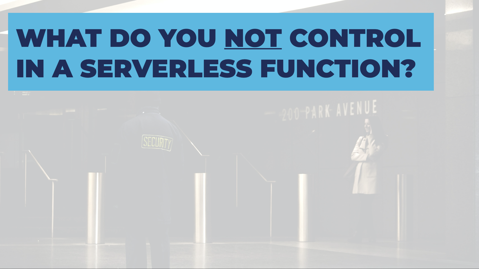 What You Don't Control Serverless