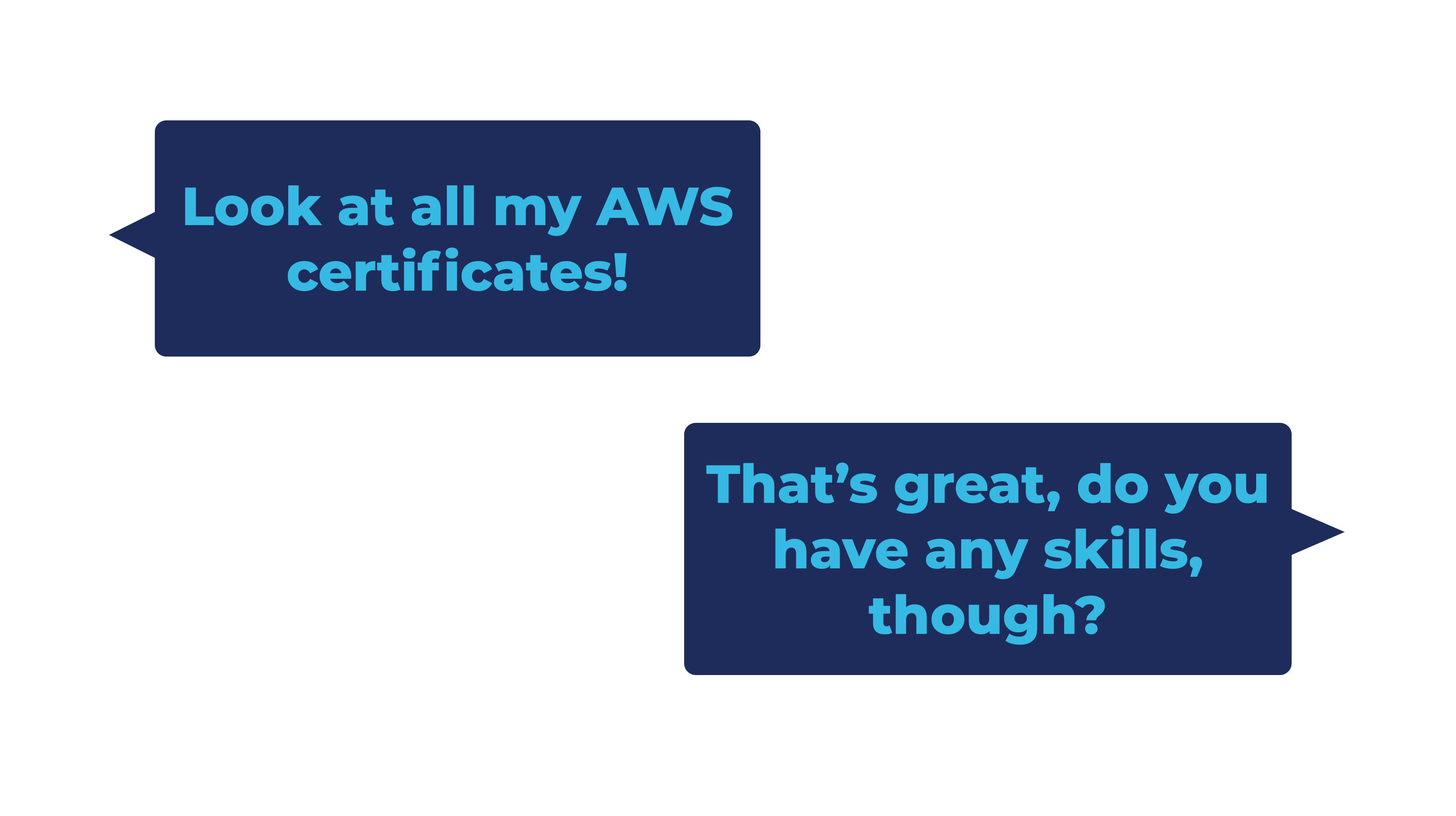 """""""Look at all my AWS certificates"""", """"Great, do you have any skills, though?"""""""
